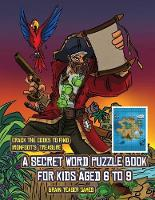 Brain Teaser Games (A secret word puzzle book for kids aged 6 to 9): Follow the clues on each page and you will be guided around a map of Captain Ironfoots Island. If you find the correct location of Ironfoot's treasure, you can choose to receive a fabulous gift. - Brain Teaser Games 1 (Paperback)