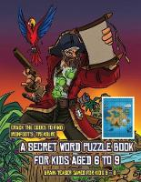 Brain Teaser Games for Kids 5 - 8 (A secret word puzzle book for kids aged 6 to 9): Follow the clues on each page and you will be guided around a map of Captain Ironfoots Island. If you find the correct location of Ironfoot's treasure, you can choose to receive a fabulous gift. - Brain Teaser Games for Kids 5 - 8 1 (Paperback)