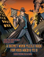 Secret Writing Puzzle Book (Detective Yates and the Lost Book): Detective Yates is searching for a very special book. Follow the clues on each page and you will be guided around a map. If you find the correct location of the book, you can choose to receive a fabulous gift. - Secret Writing Puzzle Book 2 (Paperback)