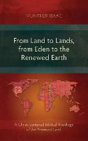 From Land to Lands, from Eden to the Renewed Earth: A Christ-Centred Biblical Theology of the Promised Land (Hardback)