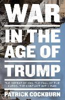 War in the Age of Trump: The Defeat of Isis, the Fall of the Kurds, the Conflict with Iran (Hardback)