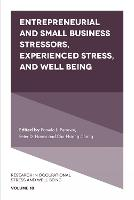 Entrepreneurial and Small Business Stressors, Experienced Stress, and Well Being - Research in Occupational Stress and Well-Being 18 (Hardback)