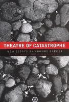Theatre of Catastrophe: New Essays on Howard Barker (Hardback)