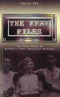 The Kray Files: The True Story of Britain's Most Notorious Murderers (Paperback)