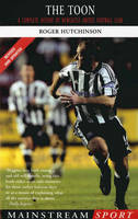 The Toon: Includes All the Action from Season 2003-2004: A Complete History of Newcastle United Football Club (Paperback)