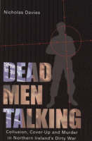 Dead Men Talking: Collusion, Cover-Up and Murder in Northern Ireland's Dirty War (Paperback)