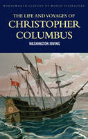 The Life and Voyages of Christopher Columbus - Wordsworth Classics of World Literature (Paperback)