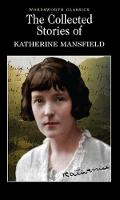 The Collected Short Stories of Katherine Mansfield - Wordsworth Classics (Paperback)