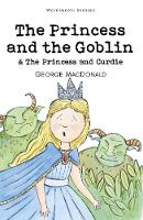 The Princess and the Goblin & The Princess and Curdie - Wordsworth Children's Classics (Paperback)