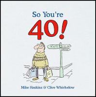 So You're 40: A Handbook for the Newly Middle-aged - So You're ... (Hardback)