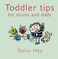 Toddler Tips: For Mums and Dads - Baby Tips (Hardback)