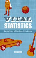 Vital Statistics: Everything a Man Needs to Know (Hardback)