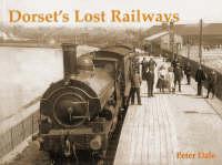 Dorset's Lost Railways (Paperback)
