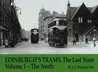 Edinburgh's Trams, The Last Years: The North v. 1 (Paperback)
