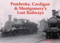 Pembroke, Cardigan and Montgomery's Lost Railways (Paperback)