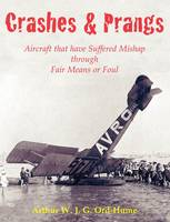 Crashes and Prangs: Aircraft That Have Suffered Mishap Through Fair Means or Foul (Paperback)