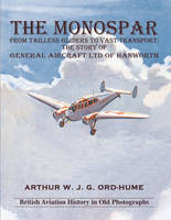 The Monospar: From Tailless Gliders to Vast Transport: The Story of General Aircraft Ltd. of Hanworth (Paperback)