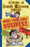 Mind Your Own Business!: A File of Super Secret Stuff (Paperback)