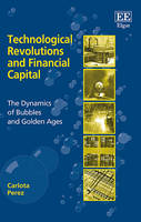 Technological Revolutions and Financial Capital: The Dynamics of Bubbles and Golden Ages (Hardback)