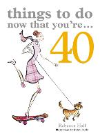 Things to Do Now That You're 40 - Things To Do Now That You're (Paperback)