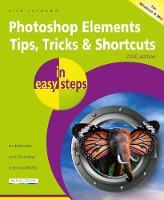 Photoshop Elements Tips, Tricks & Shortcuts in easy steps: 2020 edition - In Easy Steps (Paperback)