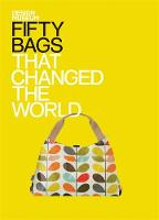 Fifty Bags That Changed the World (Hardback)