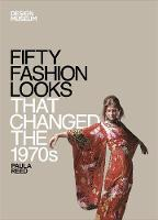 Fifty Fashion Looks that Changed the 1970s: Design Museum Fifty - Design Museum Fifty (Hardback)