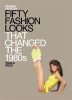 Fifty Fashion Looks That Changed the 1980s: Design Museum Fifty - Design Museum Fifty (Hardback)
