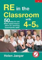 RE in the classroom with 4-5s: 50 easy-to-use Bible-based lesson plans for teaching essential life skills (Paperback)