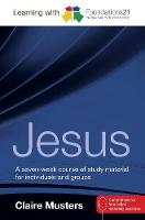 Learning with Foundations21 Jesus: A seven-week course of study material for individuals and groups (Paperback)