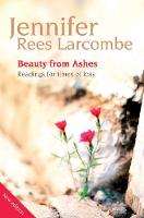 Beauty from Ashes: Readings for times of loss (Paperback)