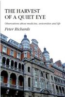 The Harvest Of A Quiet Eye: Observations About Medicine, Universities and Life (Hardback)