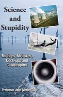 Science and Stupidity: Mishaps, Mistakes, Cock-ups and Catastrophes (Paperback)