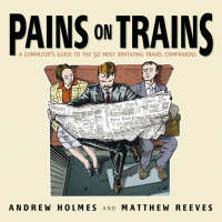 Pains on Trains: A Commuter's Guide to the 50 Most Irritating Travel Companions (Paperback)