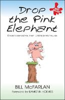 Drop the Pink Elephant: 15 Ways to Say What You Mean...and Mean What You Say (Paperback)