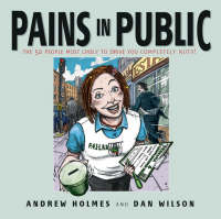 Pains in Public: 50 People Most Likely to Drive You Completely Nuts! (Paperback)