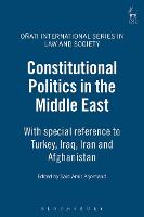 Constitutional Politics in the Middle East: With Special Reference to Turkey, Iraq, Iran and Afghanistan - Onati International Series in Law and Society (Hardback)