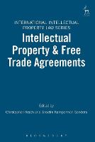 Intellectual Property and Free Trade Agreements - International Intellectual Property Law 4 (Paperback)