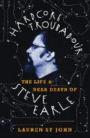 Hardcore Troubadour: The Life and Near Death of Steve Earle (Paperback)
