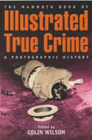 The Mammoth Book of Illustrated True Crime: A Photographic History - Mammoth Books (Paperback)