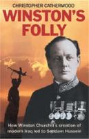 Winston's Folly: How Winston Churchill's Creation of Modern Iraq led to Saddam Hussein (Paperback)