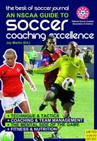 NSCAA Guide to Soccer Coaching Excellence: The Best of Soccer Journal (Paperback)
