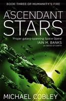 The Ascendant Stars: Book Three of Humanity's Fire - Humanity's Fire (Paperback)