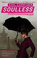 Soulless: Book 1 of The Parasol Protectorate - Parasol Protectorate (Paperback)