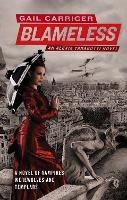 Blameless: Book 3 of The Parasol Protectorate - Parasol Protectorate (Paperback)