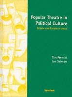 Popular Theatre in Political Culture: Britain and Canada in Focus (Hardback)