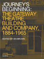 Journey: The Gateway Theatre Building and Company, 1884-1965 (Paperback)