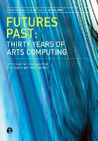 Futures Past: Thirty Years of Arts Computing - Computers and the History of Art Series v. 2 (Paperback)