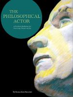 The Philosophical Actor: A Practical Meditation for Practicing Theatre Artists (Paperback)