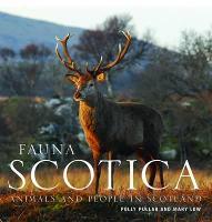 Fauna Scotica: Animals and People in Scotland (Hardback)